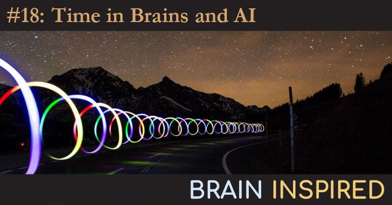 BI 018 Dean Buonomano: Time in Brains and AI