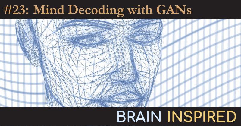 BI 023 Marcel van Gerven: Mind Decoding with GANs