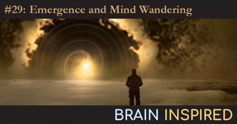 BI 029 Paul Humphreys & Zac Irving: Emergence & Mind Wandering