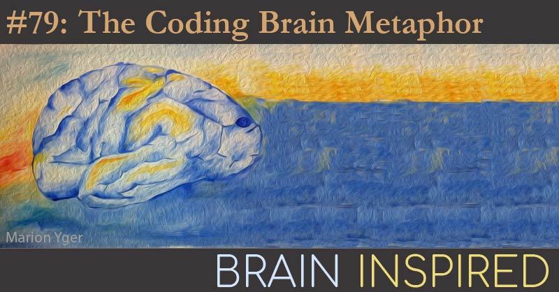 BI 079 Romain Brette: The Coding Brain Metaphor