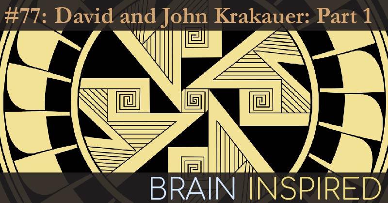 BI 077 David and John Krakauer: Part 1