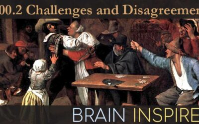BI 100.2 Special: What Are the Biggest Challenges and Disagreements?
